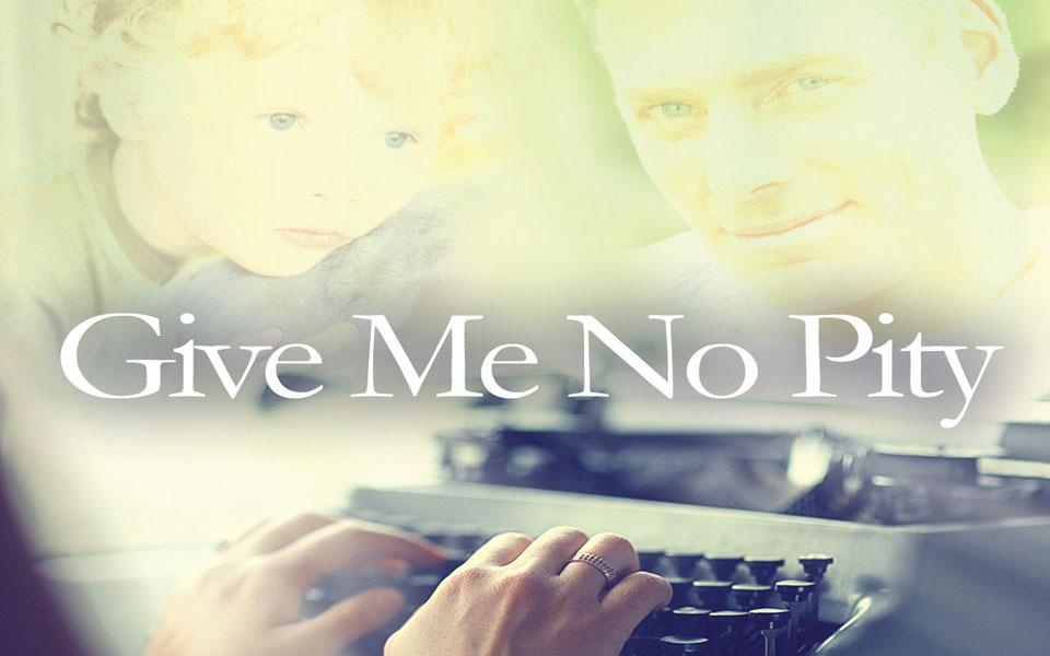 Give Me No Pity