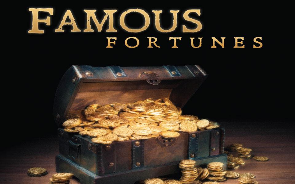 Famous Fortunes